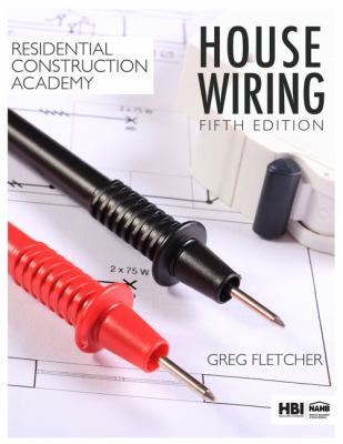 House wiring : Residential Construction Academy 5th ed