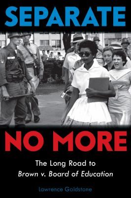 Separate no more : the long road to Brown v. Board of Education