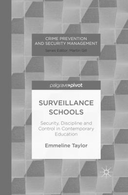 Surveillance Schools. Security, Discipline, and control in contemporary education. Emmeline Taylor. Crime Prevention and Security Management series. Editor Martin Gill.