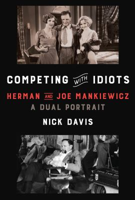 Competing with idiots : Herman and Joe Mankiewicz, a dual portrait