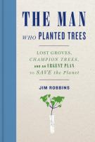 Book cover for The Man Who Planted Trees by Jim Robbins