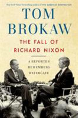 The Fall of Richard Nixon, Tom Brokaw (Author)