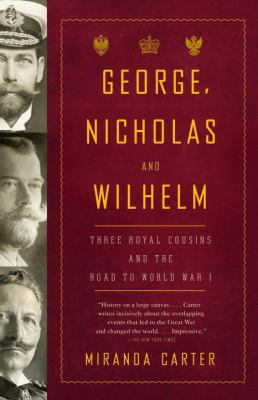 cover of George, Nicholas and Wilhelm: Three Royal Cousins and the Road to World War I