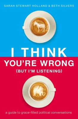 Cover Art for I Think You're Wrong (But I'm Listening) by Sarah Stewart Holland; Beth A. Silvers