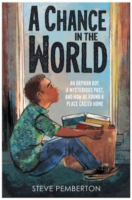 A chance in the world : an orphan boy, a mysterious past, and how he found a place called home
