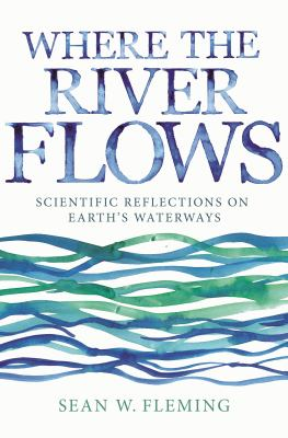 Book Cover : Where the River Flows : Scientific Reflections on Earth's Waterways