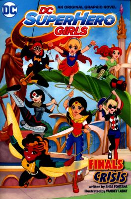 DC Super Hero Girls : Finals Crisis : An Original Graphic Novel