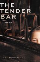 Book cover for The Tender Bar by J.R. Moehringer