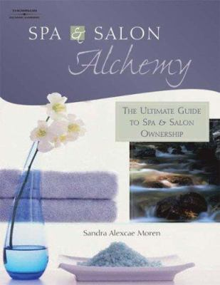 Spa and Salon Alchemy : the ultimate guide to spa and salon ownership