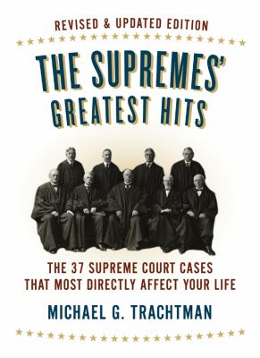 The Supremes' Greatest Hits: The 37 Supreme Court Cases That Most Directly Affect Your Life book cover