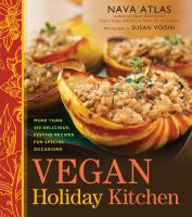 Vegan holiday kitchen : more than 200 delicious, festive recipes for special occasions throughout the year