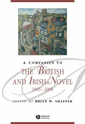 A Companion to the British and Irish Novel, 1945 - 2000 by Brian W. Shaffer