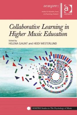 Collaborative Learning in Higher Music Education : Why What and How? by Helena Gaunt, Heidi Westerlund, and Professor Graham Welch