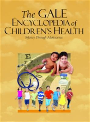 Gale Encyclopedia of Children's Health: Infancy Through Adolescence by Gale (Editor)