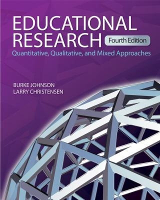 Educational research : quantitative, qualitative, and mixed approaches by Burke Johnson; Larry Christensen