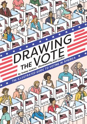 Drawing the Vote: Illustrated Guide to Voting by Tommy Jenkins