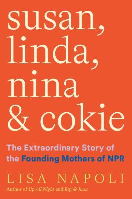 Susan, Linda, Nina, & Cokie : the extraordinary story of the founding mothers of NPR