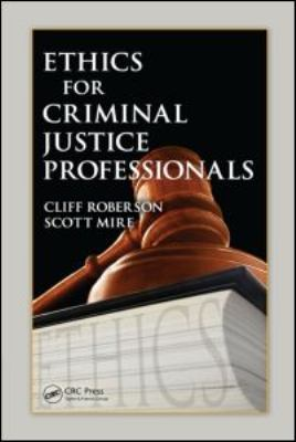 Ethics for Criminal Justice Professionals by Cliff Roberson and Scott Mire