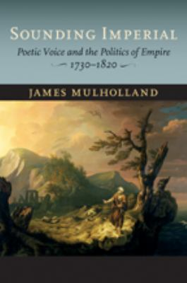 Cover art for Sounding Imperial: Poetic Voice and the Politics of Empire, 1730–1820