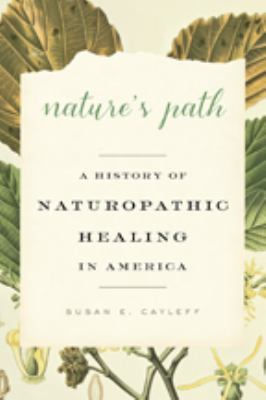 Nature's Path: A History of Naturopathic Healing in America