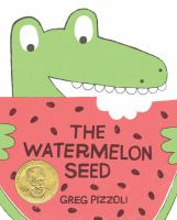 Book cover for The Watermelon Seed by Greg Pizzou