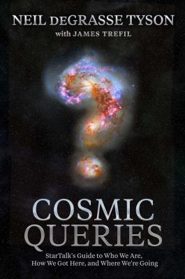 Cosmic queries : by Tyson, Neil deGrasse,