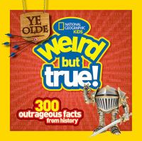 Weird but true! : 300 outrageous facts from history