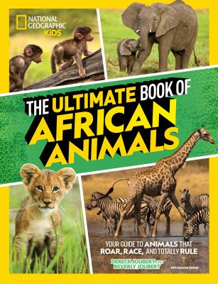 The ultimate book of African animals : your guide to animals that roar, race, and totally rule