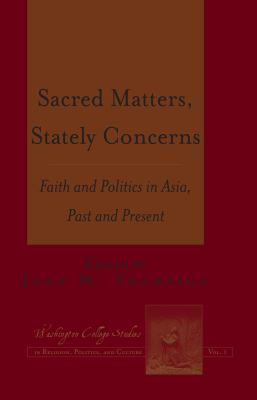 Sacred Matters, Stately Concerns: Faith and Politics in Asia, Past and Present