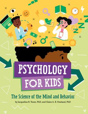 Psychology for kids : the science of mind and behavior