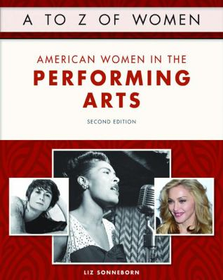 A to Z of Women: American Women in the Performing Arts by Liz Sonneborn
