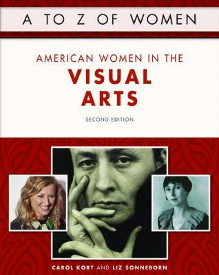 A to Z of Women: American Women in the Visual Arts by Carol Kort, Liz Sonneborn