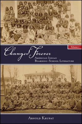 Changed Forever, Volume I : American Indian Boarding-School Literature