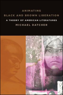 Animating Black and Brown Liberation: A Theory of American Literatures