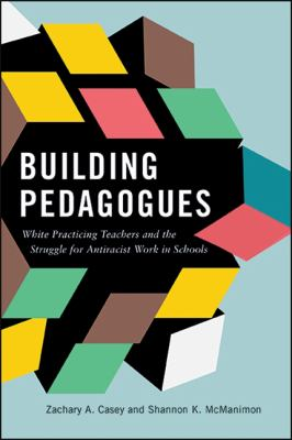 Building Pedagogues: White Practicing Teachers and the Struggle for Antiracist Work in Schools