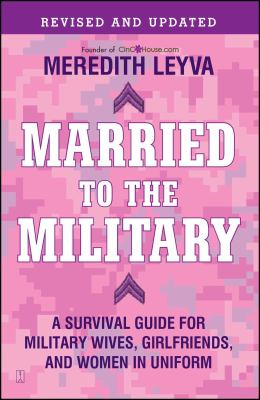Book cover for Married to the Military: A Survival Guide for Military Wives, Girlfriends, and Women in Uniform