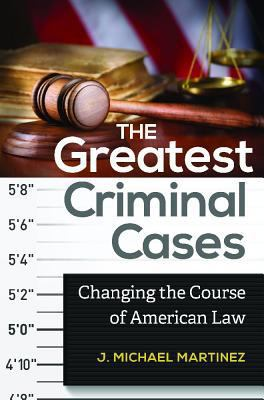 The Greatest Criminal Cases: Changing the Course of American Law book cover