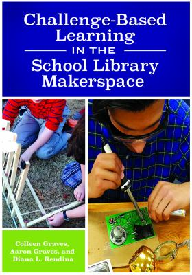 Challenged Based Learning in the School Library Makerspace cover