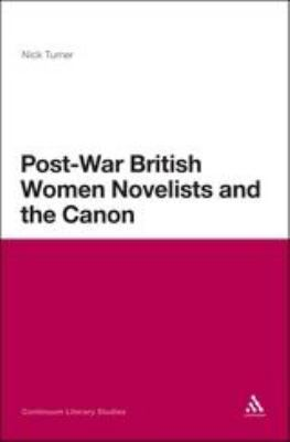 Post-War British Women Novelists and the Canon by Nick Turner