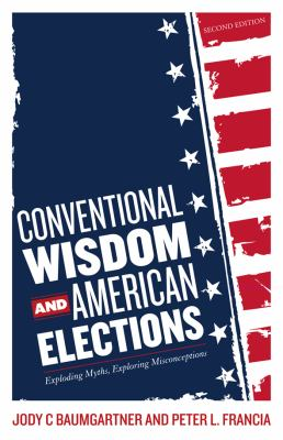 Book cover for Conventional wisdom and American elections : exploding myths, exploring misconceptions.