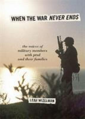 When the War Never Ends: The Voices of Military Members with PTSD and Their Families book cover