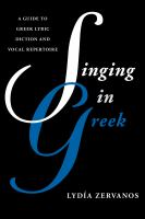 Singing in Greek: A Guide to Greek Lyric Diction and Vocal Repertoire by Lydia Zervanos