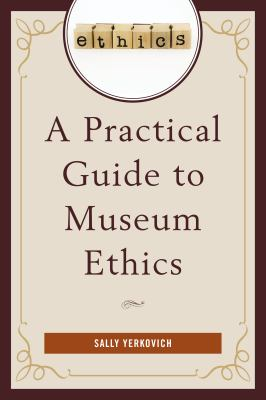 A Practical Guide to Museum Ethics, 2016