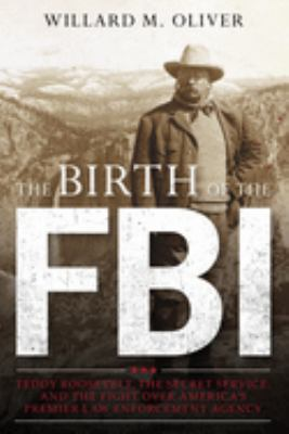 Cover Art for Teddy Roosevelt, the Secret Service, and the Birth of the FBI