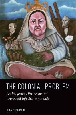 Cover Art for The Colonial Problem: An Indigenous Perspective on Crime and Injustice in Canada