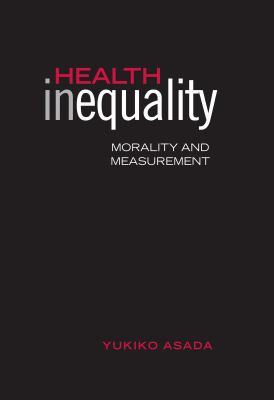 Health Inequality : Morality and Measurement Yukiko Asada
