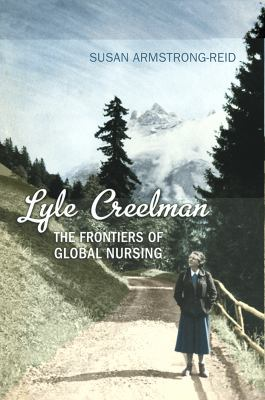 Cover Image for Lyle Creelman: The Frontiers of Global Nursing