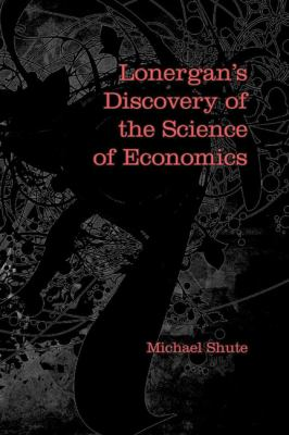 Lonergan's Discovery of the Science of Economics - Opens in a new window