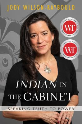 Indian in the cabinet : speaking truth to power, Jody Wilson-Raybould