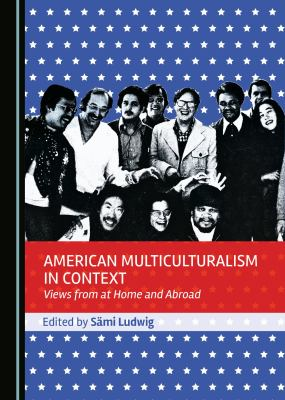 American Multiculturalism in Context : Views From at Home and Abroad